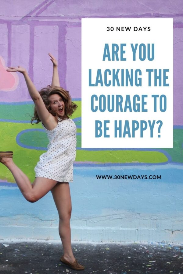 Are You Lacking The Courage To Be Happy?