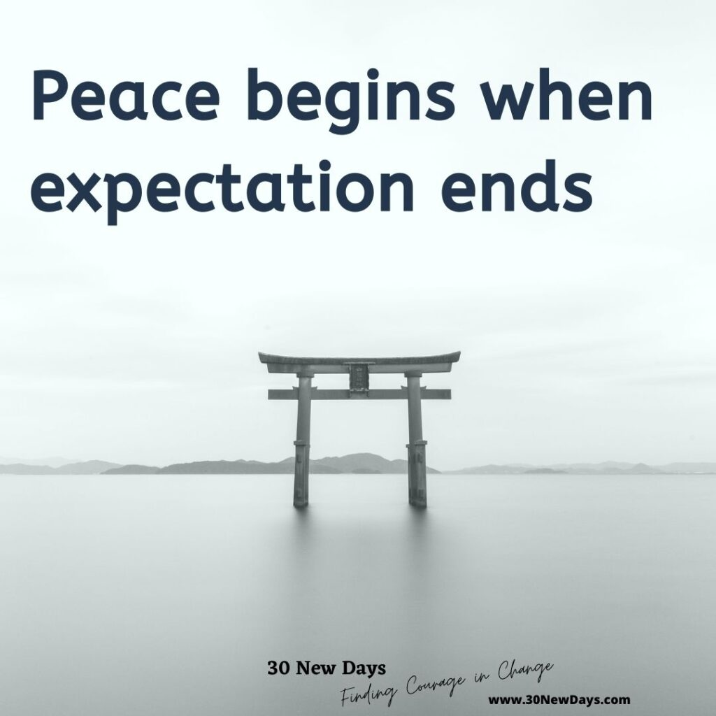 Peace begins when expectation ends - quotes for change