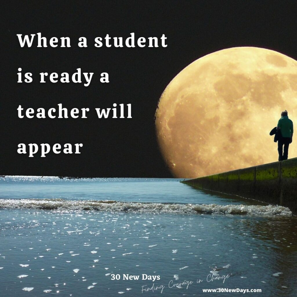 When a student is ready a teacher will appear