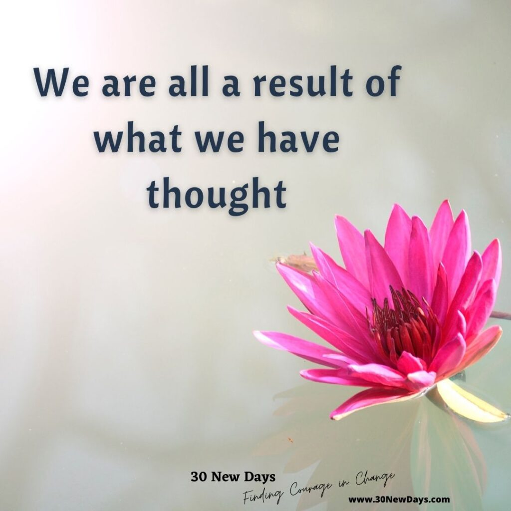 We are all a result of what we have thought